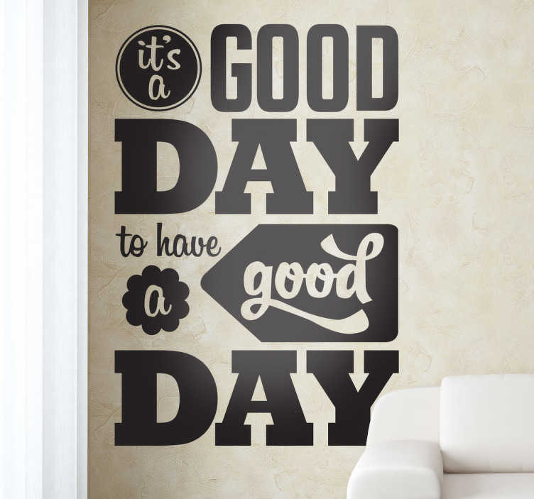 "TenVinilo. Vinilo decorativo good day. Bonito adhesivo decorativo de diseño retro en el que se celebra que es un buen día para tener un buen día. ""It's a good day to have a good day"""