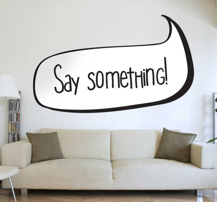 """TenStickers. Naklejka dekoracyjna say something. Naklejka dekoracyjna, która przedstawia dymek z napisem """"Say something!"""" oznaczające """"Powiedz coś!""""."""