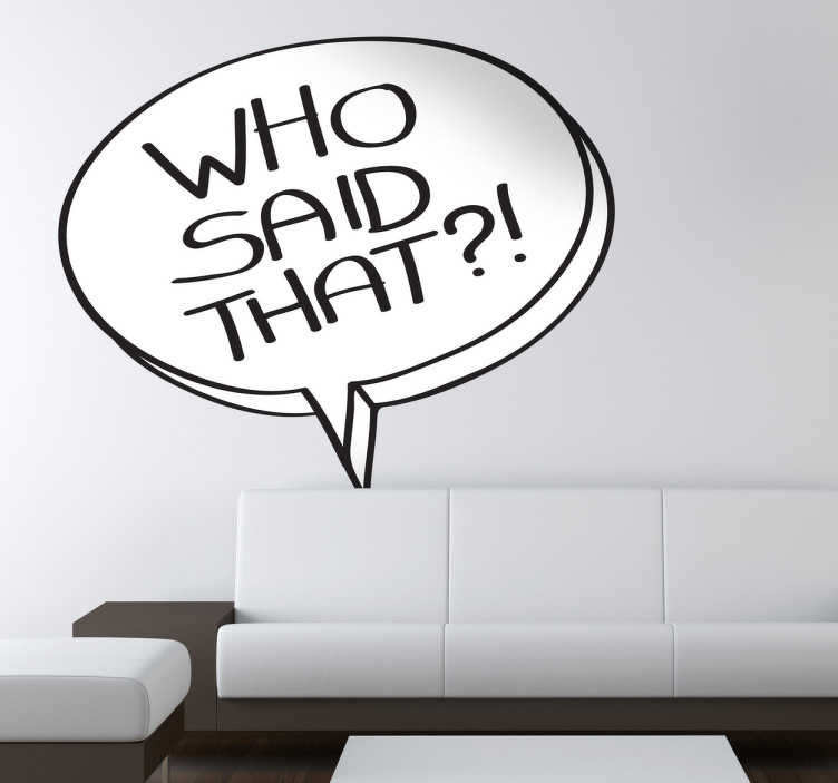 "TenStickers. Who Said That?! Decorative Sticker. Interesting sticker illustrating a comic bubble with the text ""Who said that?!"". Lovely decal to decorate your living room."