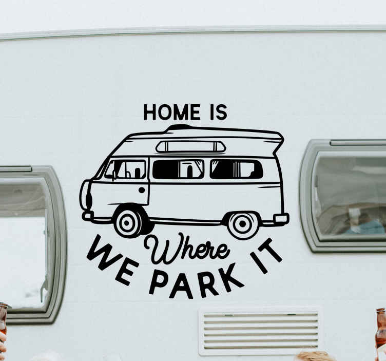 TenStickers. Home is where we park it Motorhome home quote wall sticker. Decorate your motorhome or caravan with this 'Home is where we part it' decorative caravan vinyl text decal. The colour is customizable and adhesive.