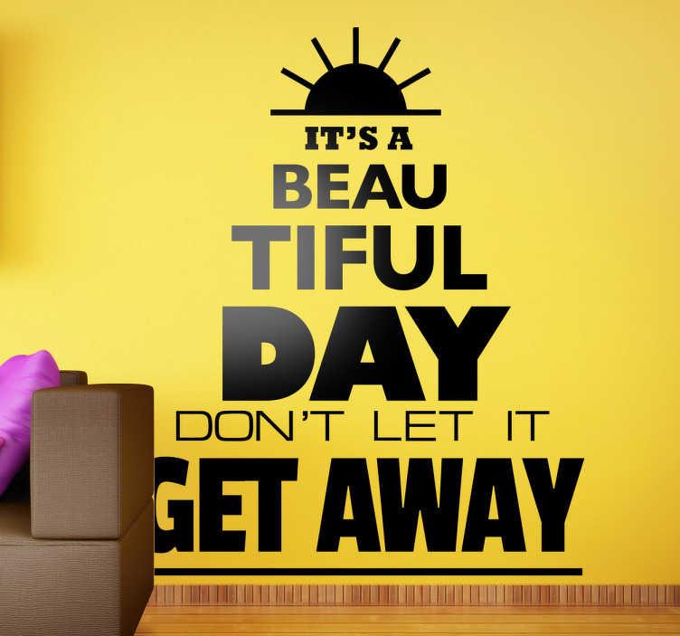 TenStickers. Naklejka beautiful day. Naklejka z napisem 'It's a beautiful day, don't lei it get away'. Pozytywny cytat, który zachęca do korzystania z każdedo dnia.