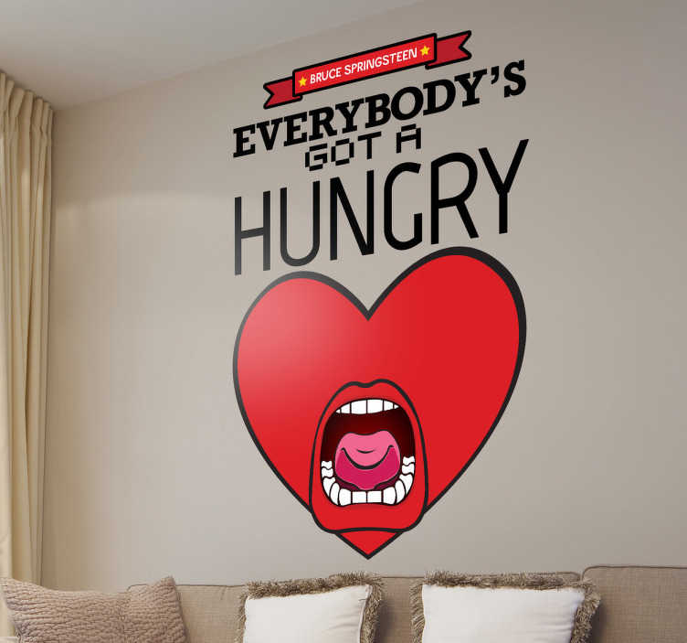 TenStickers. Hungry Heart Sticker. A funny wall sticker illustrating the lyrics from Bruce Springsteen's song, 'Hungry Heart'. Great text decal for those big fans out there!