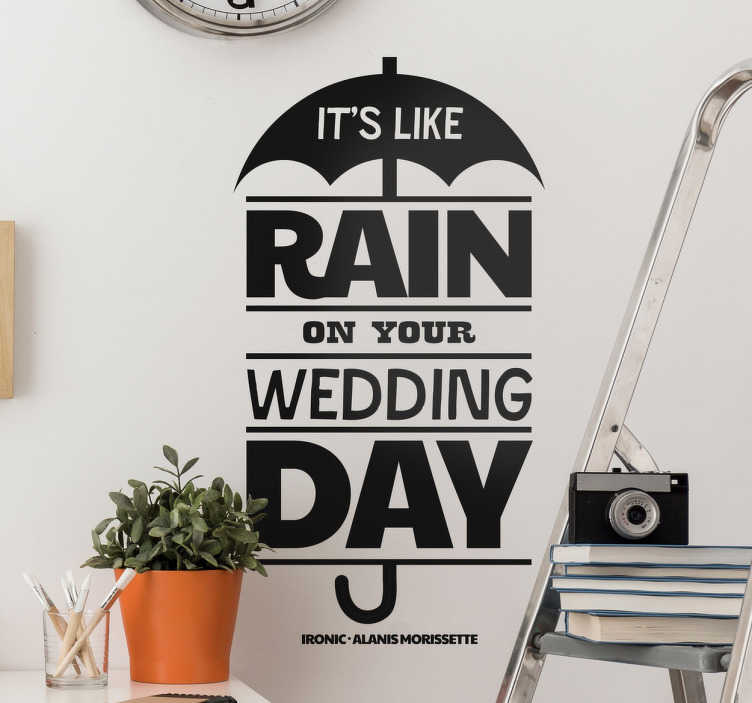 "TenStickers. Vinil decorativo Alanis Morissette. Vinil decorativo de uma canção de Alanis Morissette ""It's like rain in your wedding day"" que significa ""é como chuva no teu dia de casamento""."