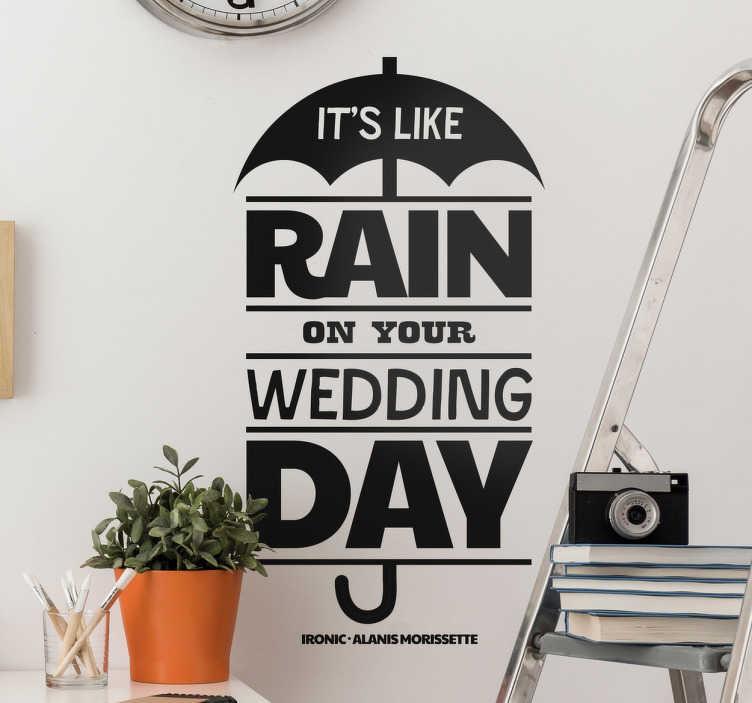 """TenVinilo. Vinilo decorativo Alanis Morissette. """"Es como la lluvia en tu boda"""". Un verso adhesivo de la famosa canción Ironic de la cantante canadiense."""