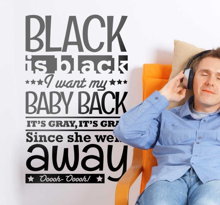 TenStickers. Naklejka dekoracyjna Black is black. Naklejka na ścianę z napisem 'Black is black I want my baby back. It's gray, it's gray since she went away'.