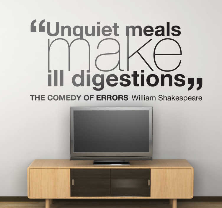 "TenStickers. Comedy of Errors Wall Sticker. Wall Quote Art - Quote from one of William Shakespeare´s early plays. ""Unquiet meals make ill digestions"". Wall stickers and decals."