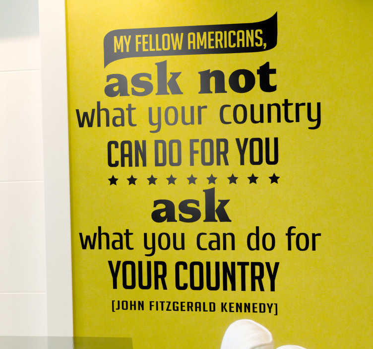 "TenStickers. Your Country JFK Wall Sticker. Wall Art Quotes - ""My fellow Americans, ask not what your country can do for you, ask what you can do for your country""."