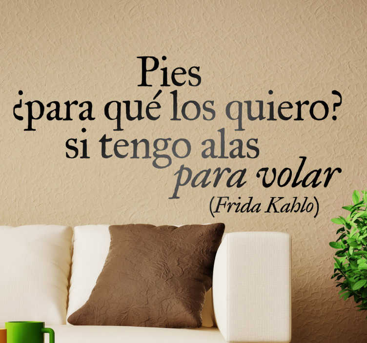 """TenVinilo. Vinilo decorativo frase Frida Kahlo. Adhesivo con un texto de la pintora mexicana que dice """"pies ¿para que os quiero? si tengo alas para volar""""."""
