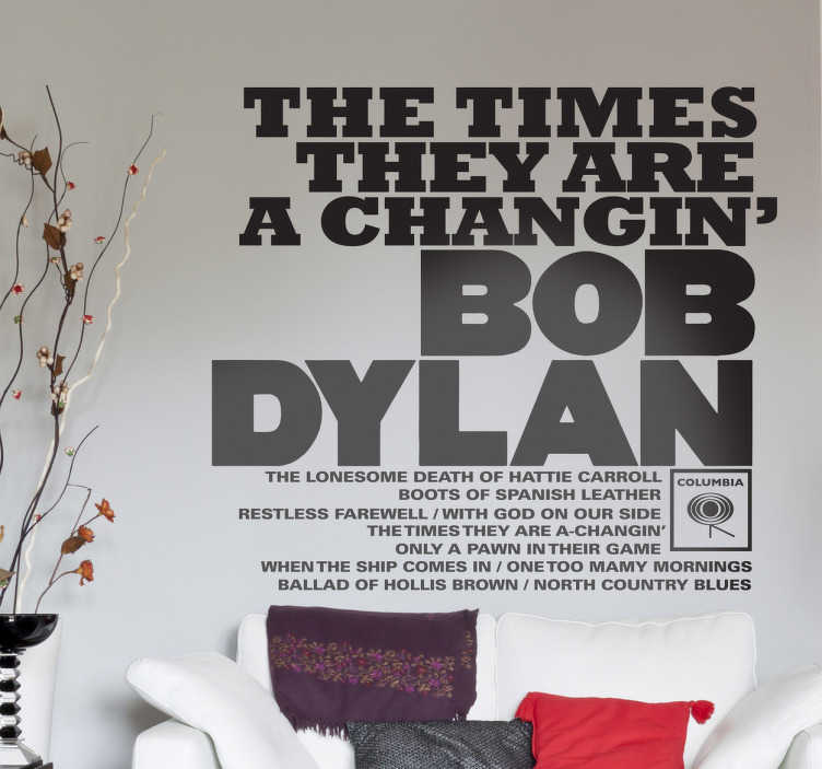 TenStickers. Sticker texte times they are a changin. Fan de Bob Dylan ? Retrouvez la célèbre pochette de l'album The times they are a changin' sur ce sticker mural.