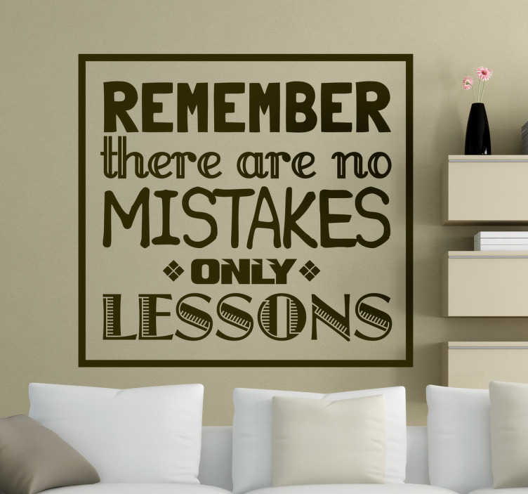 TenStickers. No Mistakes Wall Sticker. A fantasticmotivational wall stickerwith the text 'REMEMBER there are no MISTAKES only LESSONS' Brillianttext decalto personalise your bedroom or living room Keep yourself motivated and inspired with this superb design that is available in a wide range of colours and sizes