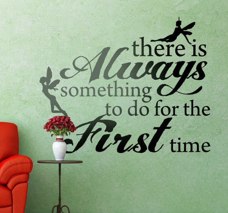 "TenStickers. There is Always... Quote Sticker. Quote sticker of a motivating phrase decorated with fairies. ""There is always something to do for the first time""."