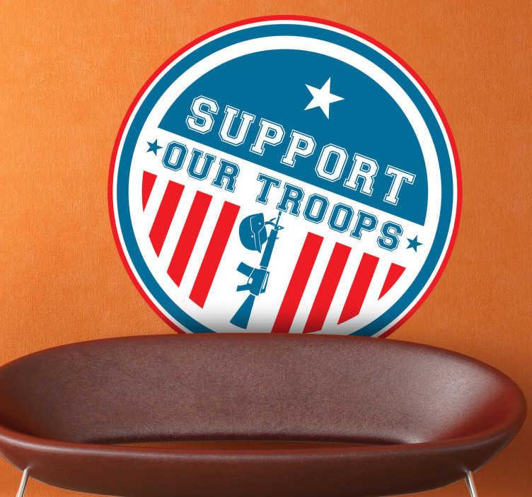 TenStickers. Sticker support our troops. Stickers illustrant un badge vous invitant à supporter l'armée américaine.Fans de la culture américaine, adoptez ce stickers pour une décoration d'intérieur qui ne passera pas inaperçue.