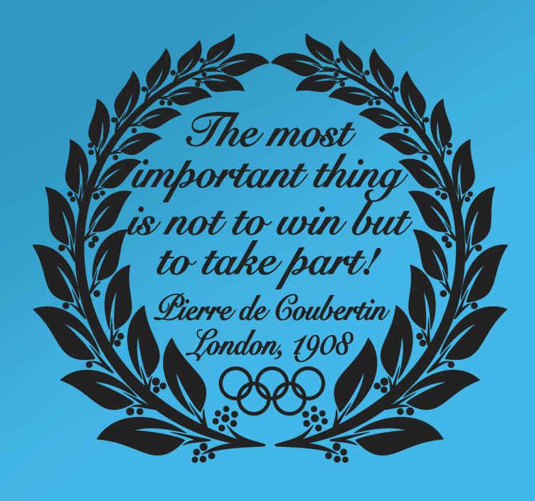 TenStickers. Olympia Coubertin Zitat Aufkleber. Teilnehmen ist wichtiger als siegen. Dieses bekannte Wandtattoo Zitat stammt vom Franzosen Pierre de Coubertin, dem Initiator der Olympischen Spiele.
