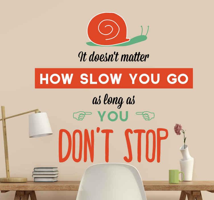 """TenVinilo. Adhesivo decorativo inglés dont stop. Atractivo vinilo con la frase """"no importa lo lento que vayas siempre que no pares"""". Decora tu pared con un original vinilo decorativo."""