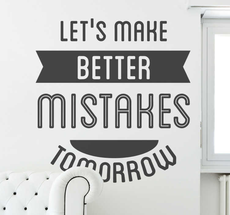 "TenStickers. Better Mistakes Wall Sticker. Wall Stickers - Motivation - ""Let´s make better mistakes tomorrow"" text design. Fill your space with positivity and encouragement."