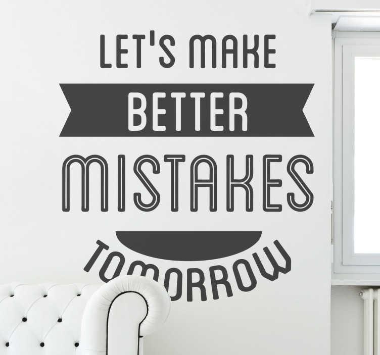 TenStickers. Autocollant mural better mistakes. Stickers texte à message positif.Personnalisez et adaptez le stickers à votre surface en sélectionnant les dimens