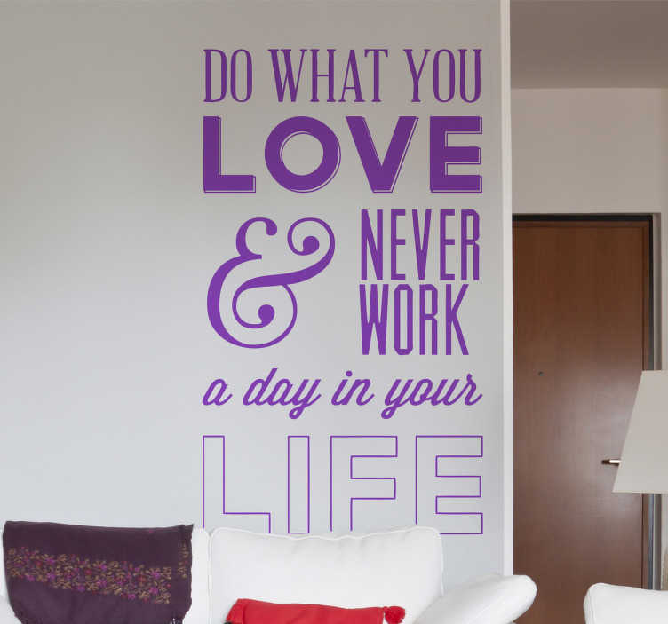 "TenStickers. Vinil decorativo do what you love. Vinil decorativo com ilustração de frase ""Do what you love and never work a day in your life"". Adesivo de parede para decoração de interiores."