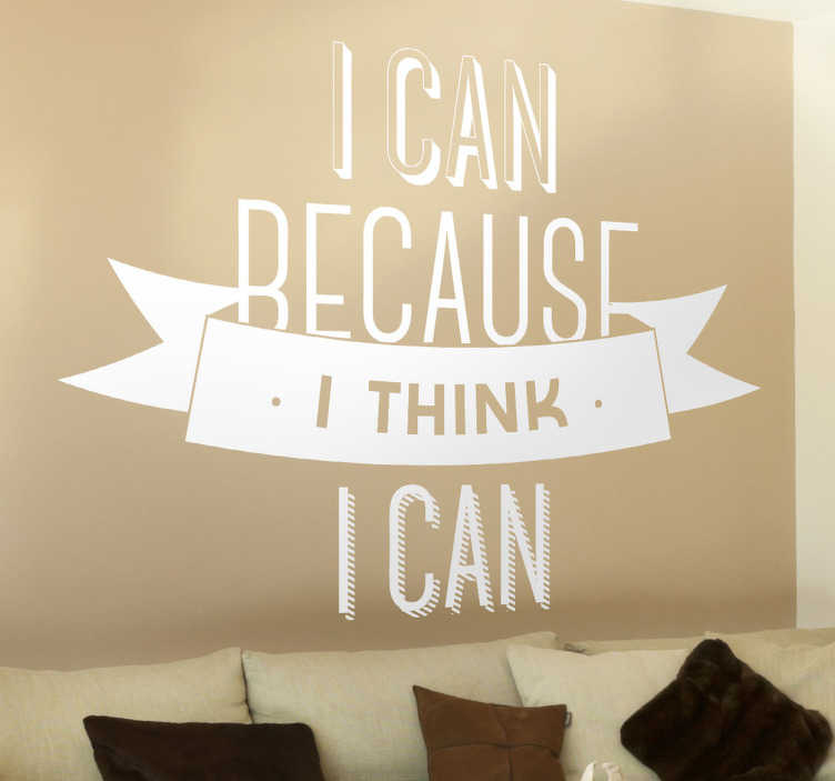 "TenStickers. I Can Wall Sticker. Wall Stickers - Motivation - ""I can because I think I can"" text design. Fill your space with positivity and encouragement."