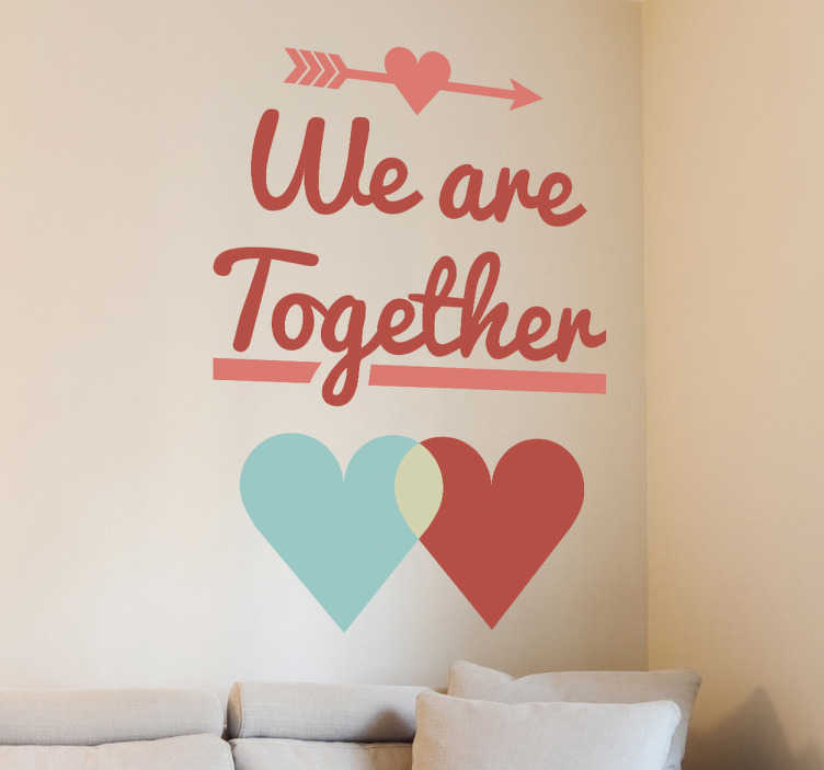TenStickers. We Are Together Wall Sticker. A fantastic love wall sticker illustrating a sweet text that your partner will love! Great design for special dates such as Valentine's Day.