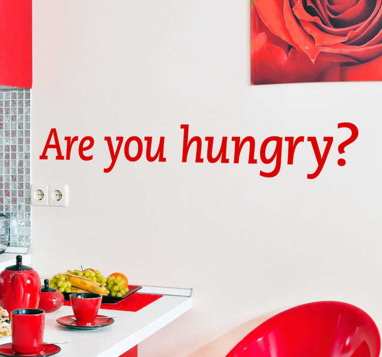 TenStickers. Are You Hungry? Wall Sticker. Kitchen Stickers - Are you hungry? - Straight to the point text wall sticker available in a whole range of colours and sizes. Perfect for setting the atmosphere in the kitchen and getting your family and guests in the mood for food.