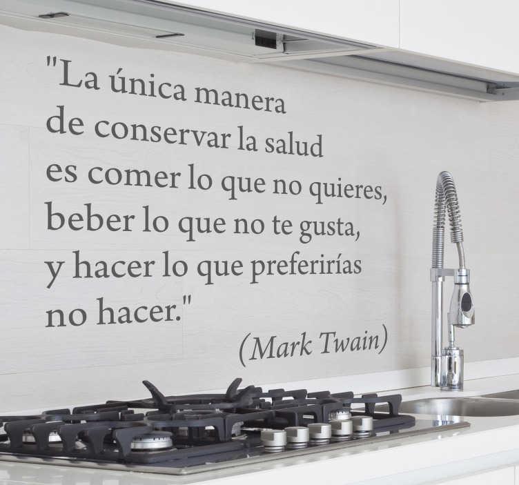 """TenVinilo. Vinilo decorativo sobre la comida. Adhesivo con el texto """"La única manera de conservar la salud es comer lo que no quieres, beber lo que no te gustar y hacer lo que preferirías no hacer"""", de Mark Twain"""