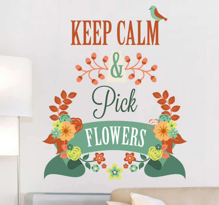 "TenStickers. Keep Calm and Pick Flowers Decal. Wall Stickers - Colourful floral design with the text ""Keep Calm & Pick Flowers"". Available in various sizes."