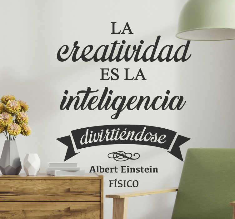 """TenVinilo. Vinilo frase creatividad Einstein. Fantástica frase del genio alemán en un exclusivo diseño adhesivo realizado por VIRGUIS. Vinilo de texto """"La creatividad es la inteligencia divirtiéndose"""". Una cita de Albert Einstein."""