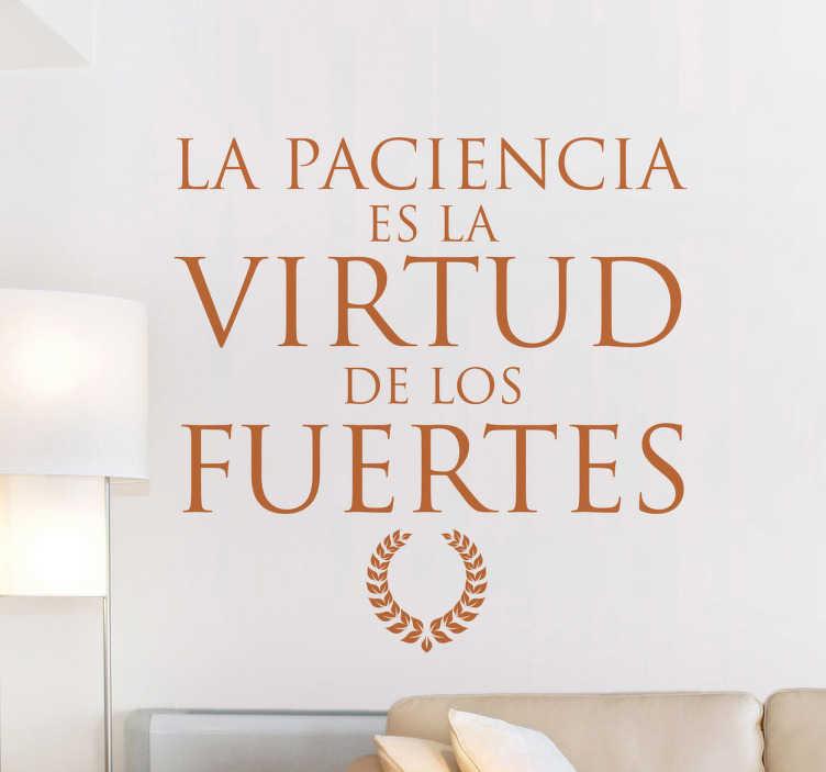 TenVinilo. Vinilo decorativo virtud de los fuertes. Original diseño de tenvinilo.com con una frase estilo antiguo en la que se ensalza la paciencia como valor.