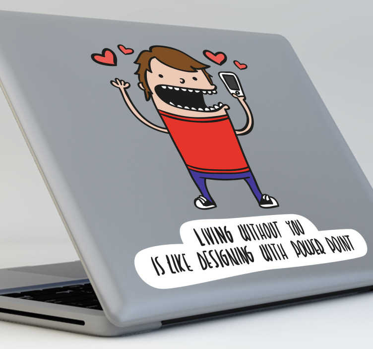 "TenStickers. Sticker laptop power point. Een decoratie sticker voor je laptop. Een leuke sticker met de Engelse tekst "" Living without you is like designing with Power Point."""