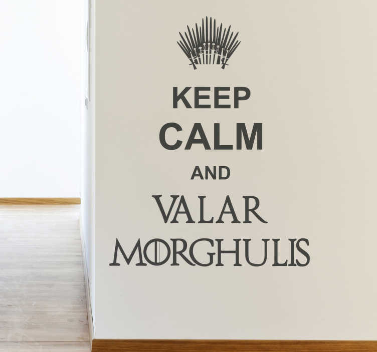 TenStickers. Muursticker tekst Keep Calm and Valar Morghulis. Deze muursticker omtrent de tekst ´Keep Calm and Valar Morghulis´ afkomstig uit Game of Thrones. Ideaal voor fans.