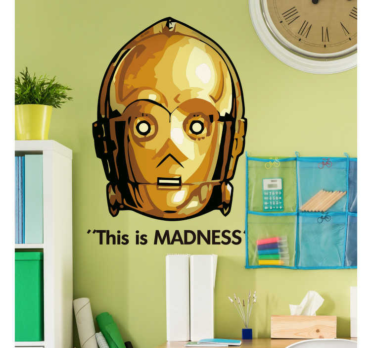 """TenVinilo. Vinilo Star Wars C3PO this is madness. Vinilo Star Wars con una ilustración del simpático C3PO y la frase """"This is madness"""" (Esto es una locura)"""
