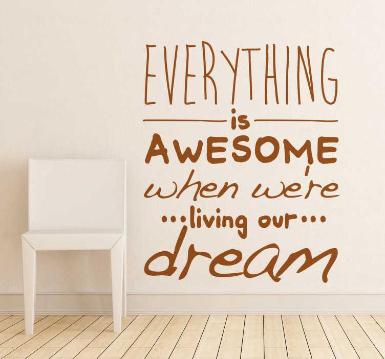 """TenStickers. Naklejki żyj marzeniami. Naklejka na ścianę z napisem """"Everything is awesome when we're living our dream""""."""