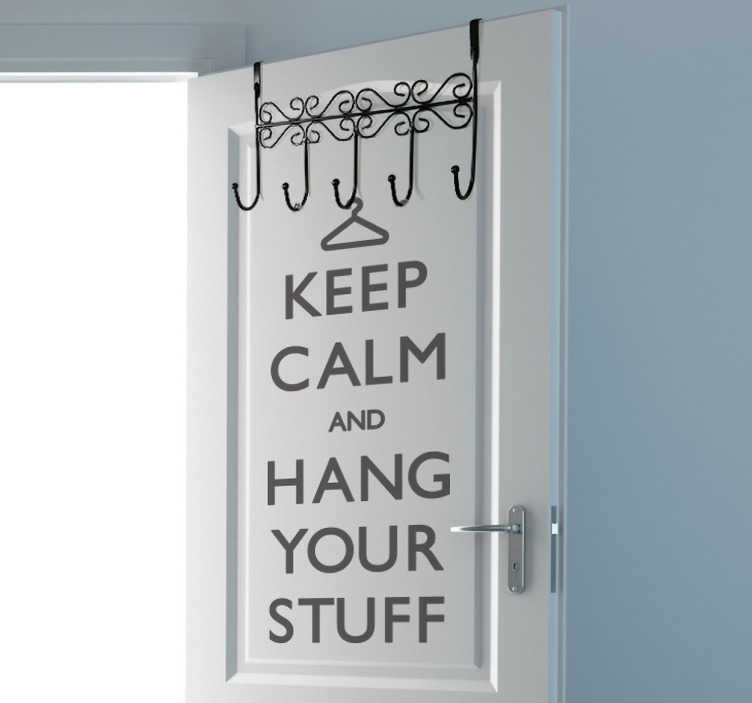 "TenStickers. Vinilo decorativo Keep calm hang your stuff. Vinil decorativo com as famosas expressões ""Keep Calm"". Adesivo de parede ""Keep calm and hang your stuff""."