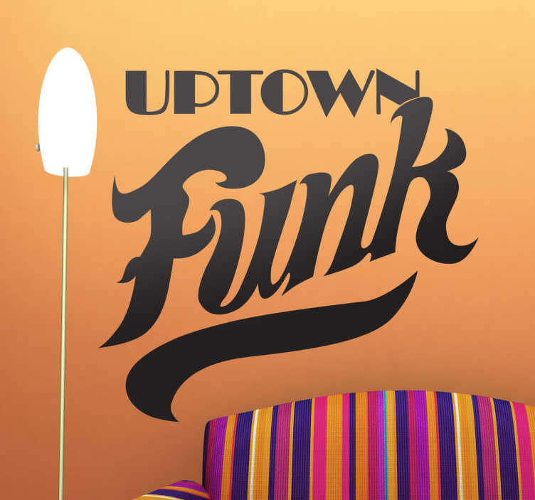TenStickers. Uptown Funk Text Sticker. Great text wall sticker illustrating the title of the top hit by Bruno Mars and Mark Ronson!