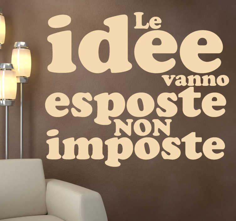 TenStickers. Sticker decorativo esporre idee. Originale frase in adesivo che vuole dirci che ciò che una persona pensa non deve essere dogmatico.