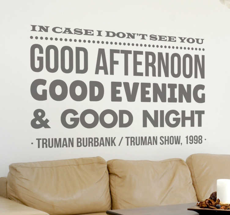 TenStickers. The Truman Show Quote Wall Sticker. From the 1998 movie a room sticker of The Truman show starring Jim Carrey.   Funny & inspirational quote decals to decorate your home.