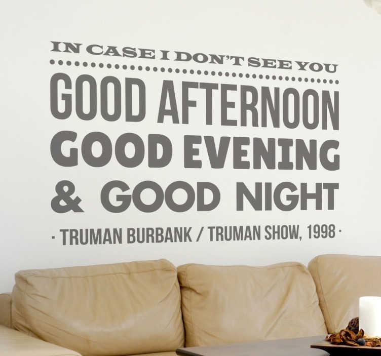 TenStickers. Adesivo frase The Truman Show. Decora la parete della tua sala con questo fantastico sticker che raffigura una delle frasi più famose del film The Turman show con Jim Carrey.