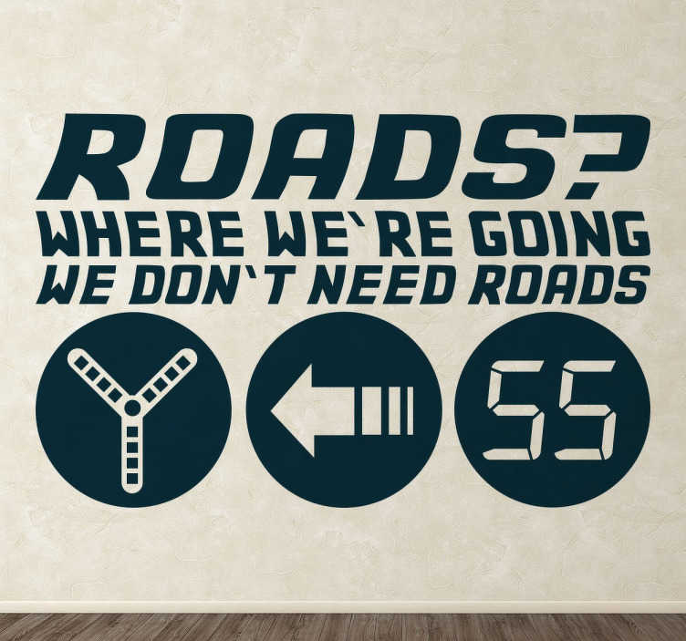 "TenStickers. Sticker retour vers le futur roads. Sticker texte tiré de la célèbre saga Retour vers le futur : ""Roads ? Where we're going we don't need roads."""