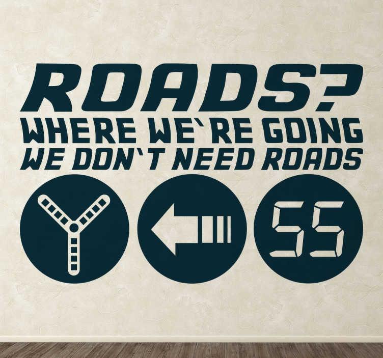 """TenStickers. Sticker retour vers le futur roads. Sticker texte tiré de la célèbre saga Retour vers le futur : """"Roads ? Where we're going we don't need roads."""""""
