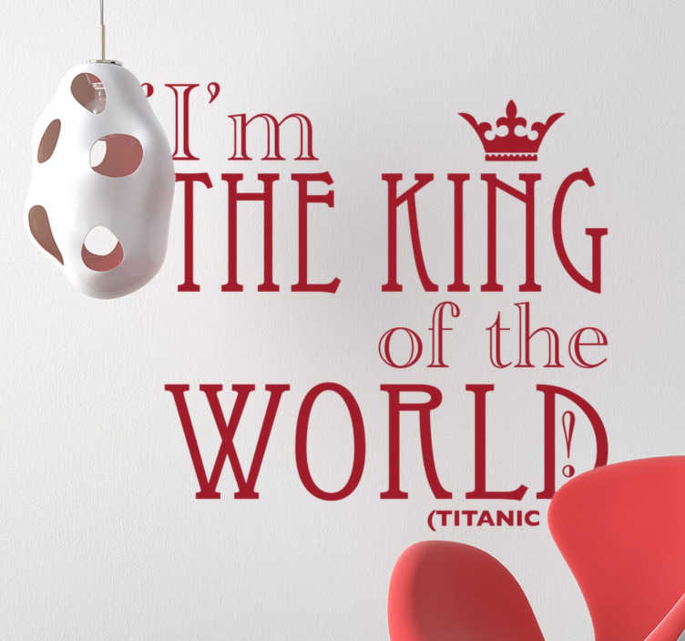 "TenStickers. Sticker titanic king world. Sticker texte tiré de Titanic, l'un des films les plus emblématiques du cinéma : ""I'm the king of the world"""