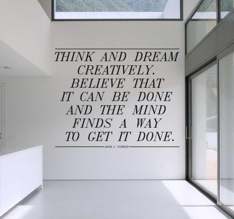 """TenStickers. Sticker think dream creatively inspiration. Sticker texte """"Think and dream creatively"""", citation de David J. Schwartz, idéal pour décorer les murs de votre intérieur."""
