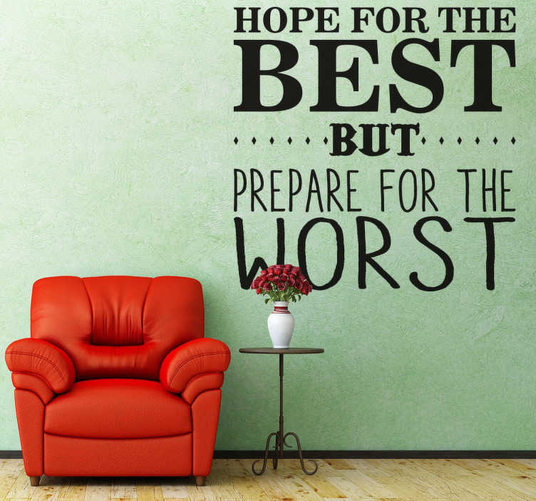 "TenStickers. Hope For The Best Wall Sticker. Wall Stickers - Motivational - ""Hope for the best, but prepare for the worst"" original text design. Fill your space with positivity and encouragement."