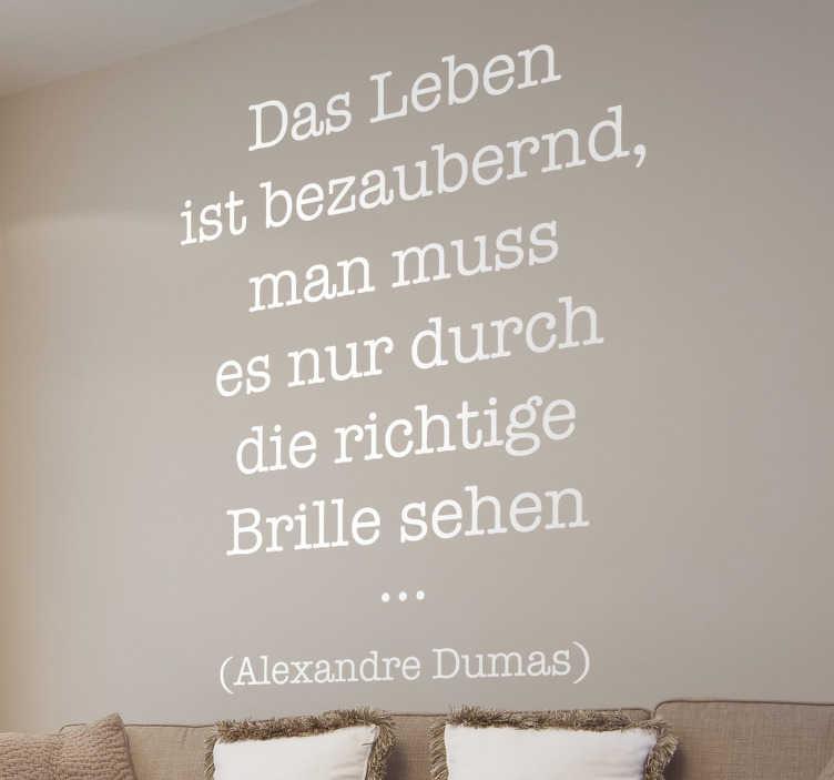 TenStickers. Das Leben ist bezaubernd Aufkleber. Dieses tolle Zitat stammt vom Franzosen Alexandre Dumas. Machen Sie Ihre Wand mit diesem Wandtattoo zum Hingucker!