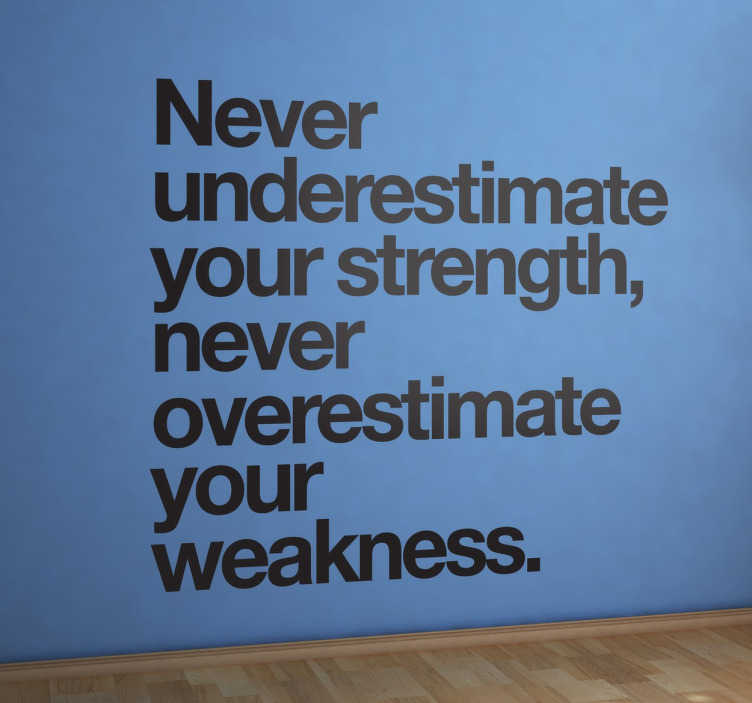 "TenStickers. Overestimate Weakness Quote Muursticker. Muursticker met de tekst ""Never underestimate your strength, never overestimate your weakness."" Express verzending 24/48u."