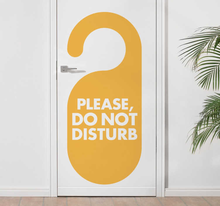 TenStickers. Do Not Disturb Door Sticker. Don´t want to be disturbed? Let everyone know with the Do Not Disturb Sign! Our Do Not Disturb sticker is available in many colours.