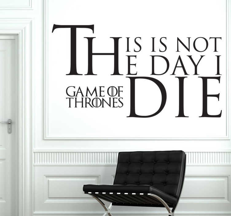 TenStickers. Not The Day I Die Wall Sticker. A text sticker with a quote from the character Oberyn Martell from the popular TV series; Game of Thrones.