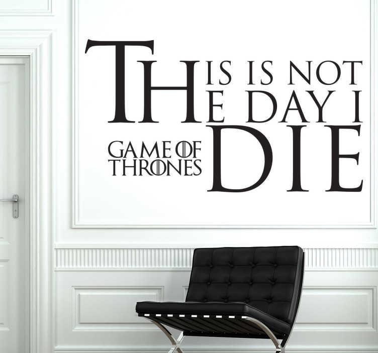 TenStickers. Not The Day I Die Game of Thrones sticker. Voor de echte fans van de bekend serie ¨Game of Thrones¨! Met de tekst: ¨This is not the day I die!¨