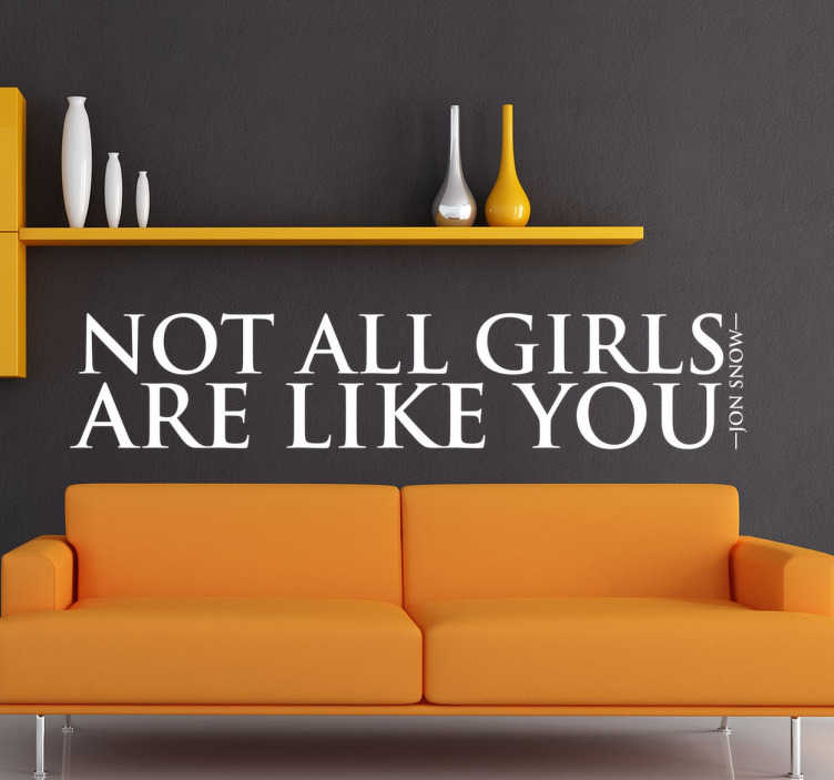 """TenStickers. Sticker not all girls are like you. Sticker texte """"Not all girls are like you"""", célèbre réplique issue de la série Game of Thrones. Idéal pour les vrais fans de la saga."""