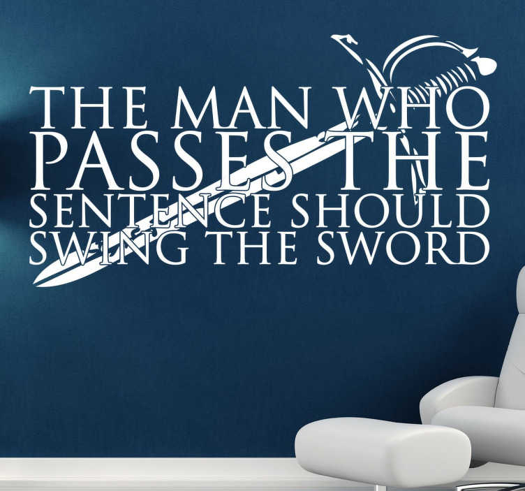 "TenStickers. Sticker swing the sword. Sticker texte ""The man who passes the sentence should swing the sword"", célèbre réplique de la série Game of Thrones."