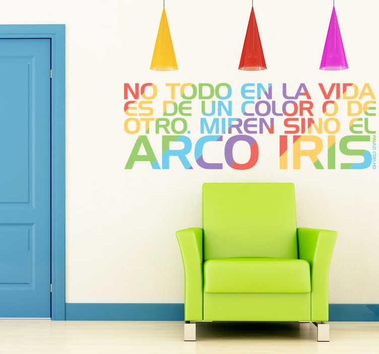 """TenVinilo. Vinilo de texto arco iris coelho. """"No todo en la vida es de un color o de otro. Miren si no el arco iris"""", frase de Paulo Coelho. Vinilo decorativo pared ideal para decorar tu hogar."""